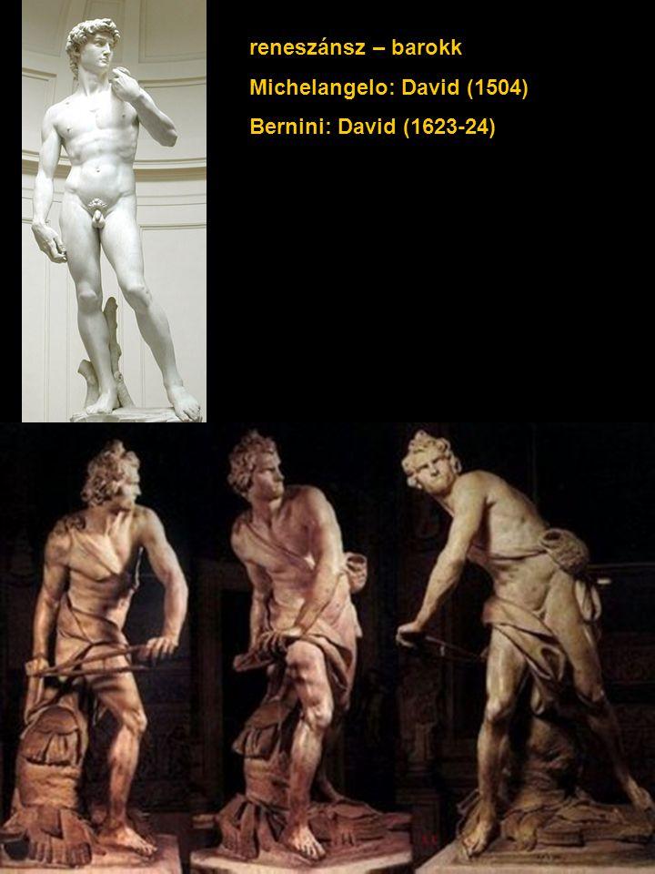 reneszánsz – barokk Michelangelo: David (1504) Bernini: David (1623-24)