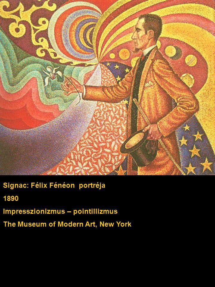 Signac: Félix Fénéon portréja 1890 Impresszionizmus – pointillizmus The Museum of Modern Art, New York