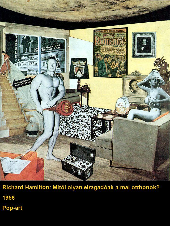 Richard Hamilton: Mitől olyan elragadóak a mai otthonok? 1956 Pop-art