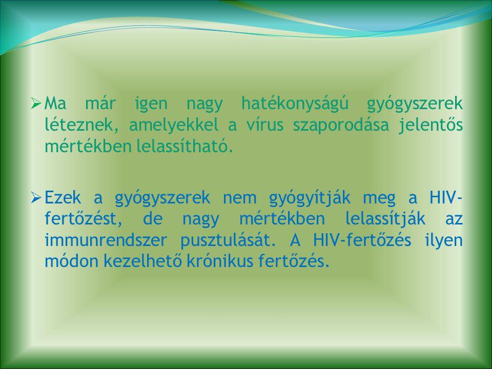  Ma már igen nagy hatékonyságú gyógyszerek léteznek, amelyekkel a vírus szaporodása jelentős mértékben lelassítható.  Ezek a gyógyszerek nem gyógyít