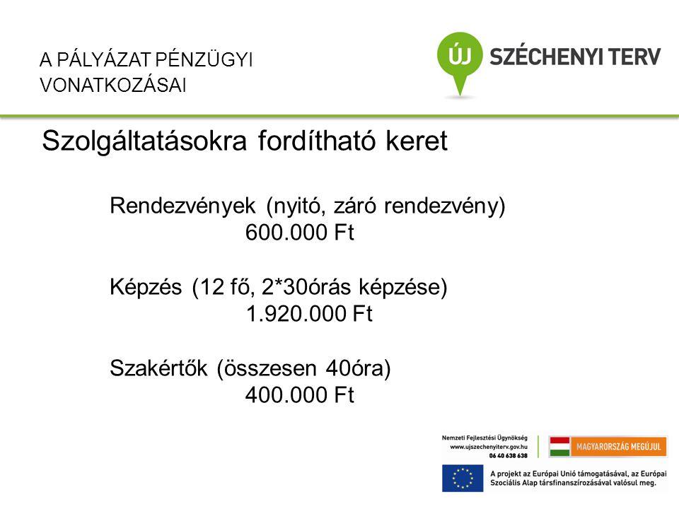 Szolgáltatásokra fordítható keret Rendezvények (nyitó, záró rendezvény) 600.000 Ft Képzés (12 fő, 2*30órás képzése) 1.920.000 Ft Szakértők (összesen 4