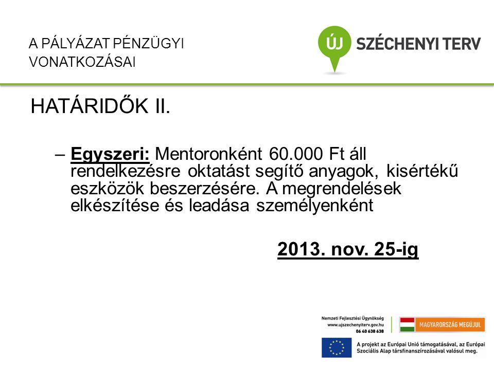 HATÁRIDŐK II. –Egyszeri: Mentoronként 60.000 Ft áll rendelkezésre oktatást segítő anyagok, kisértékű eszközök beszerzésére. A megrendelések elkészítés