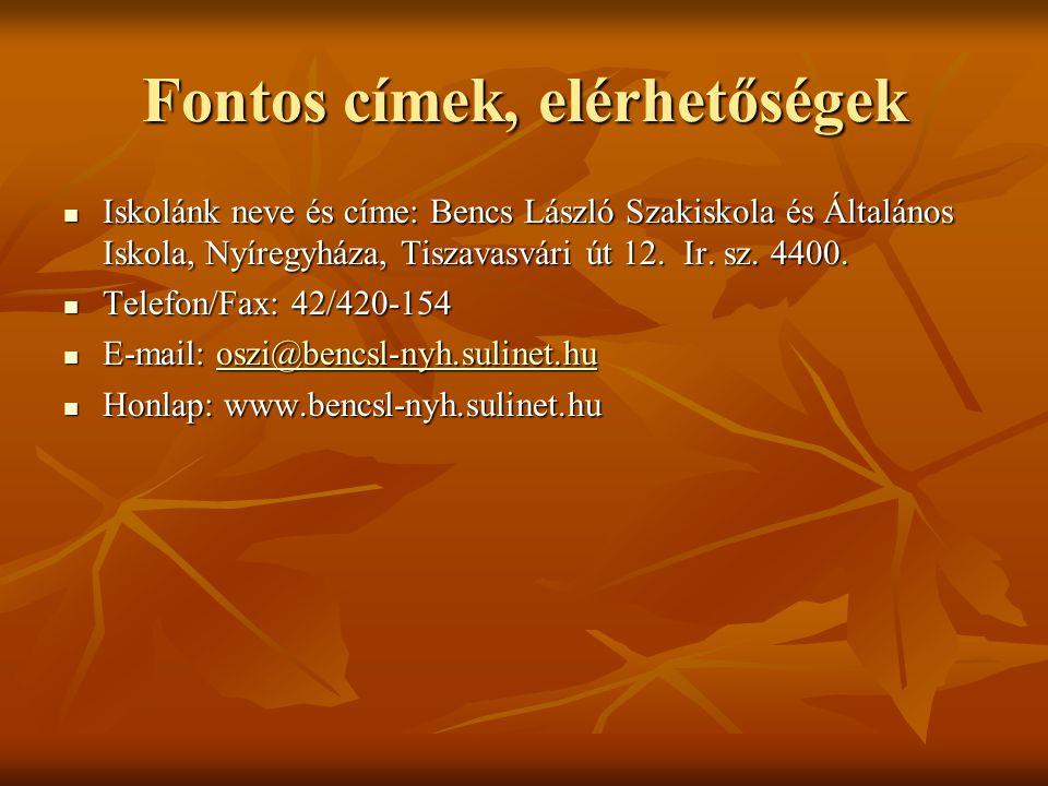 Fontos címek, elérhetőségek Iskolánk neve és címe: Bencs László Szakiskola és Általános Iskola, Nyíregyháza, Tiszavasvári út 12.