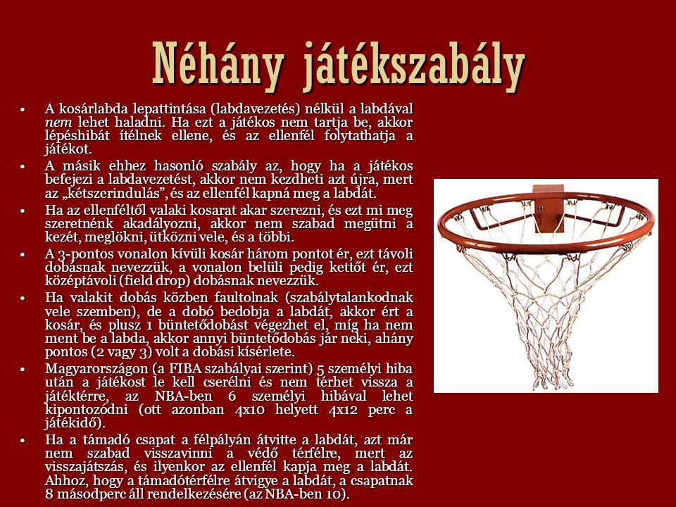 Néhány játékszabály A kosárlabda lepattintása (labdavezetés) nélkül a labdával nem lehet haladni. Ha ezt a játékos nem tartja be, akkor lépéshibát íté