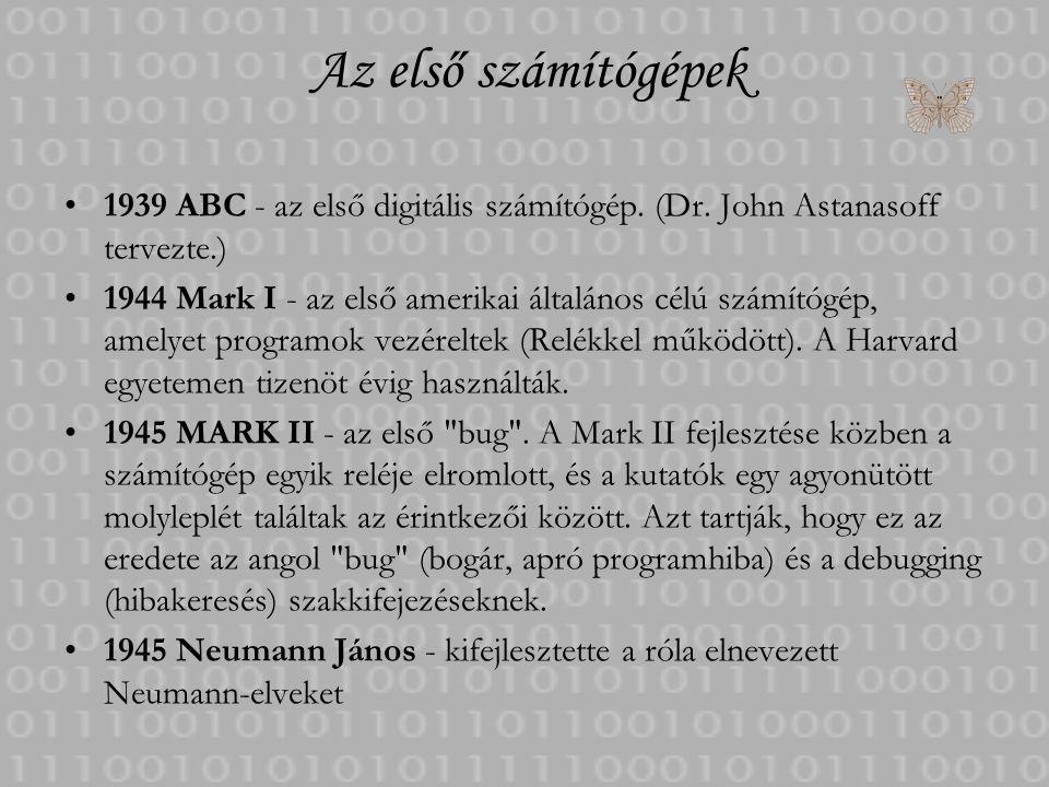 Az első számítógépek 1939 ABC - az első digitális számítógép. (Dr. John Astanasoff tervezte.) 1944 Mark I - az első amerikai általános célú számítógép