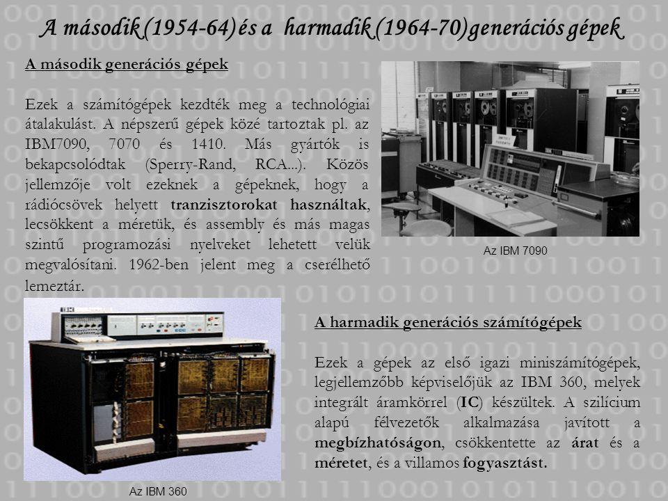 A második (1954-64) és a harmadik (1964-70) generációs gépek Az IBM 7090 Az IBM 360 A második generációs gépek Ezek a számítógépek kezdték meg a techn