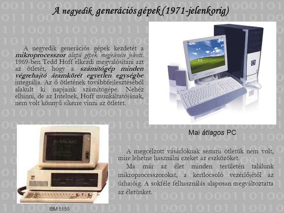 A negyedik generációs gépek (1971-jelenkorig) A negyedik generációs gépek kezdetét a mikroprocesszor alapú gépek megjelenése jelenti. 1969-ben Tedd Ho