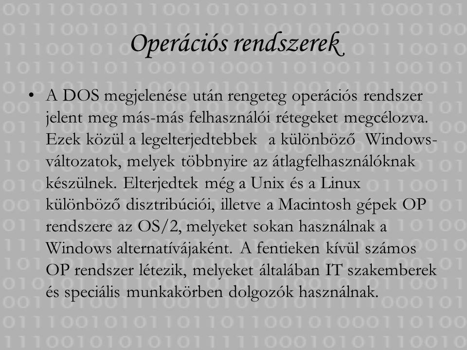 Operációs rendszerek A DOS megjelenése után rengeteg operációs rendszer jelent meg más-más felhasználói rétegeket megcélozva. Ezek közül a legelterjed