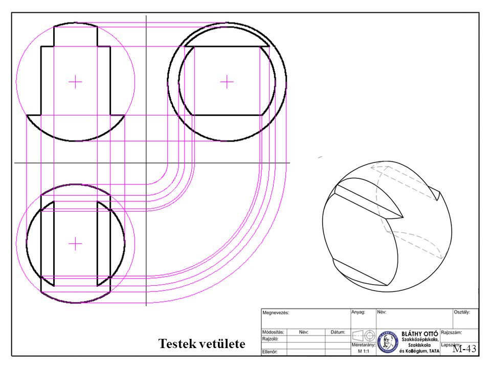 M-43 Testek vetülete A gömb metszete kört ad. Készítse el a felülnézetet is!