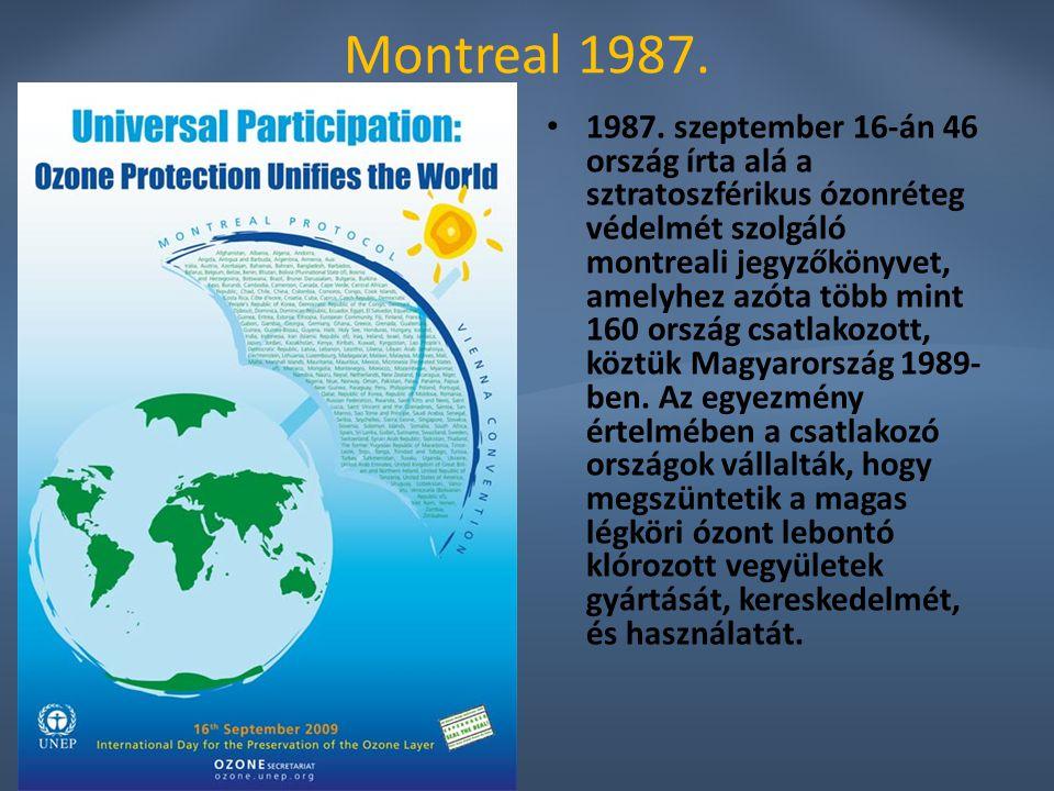 Montreal 1987. 1987. szeptember 16-án 46 ország írta alá a sztratoszférikus ózonréteg védelmét szolgáló montreali jegyzőkönyvet, amelyhez azóta több m