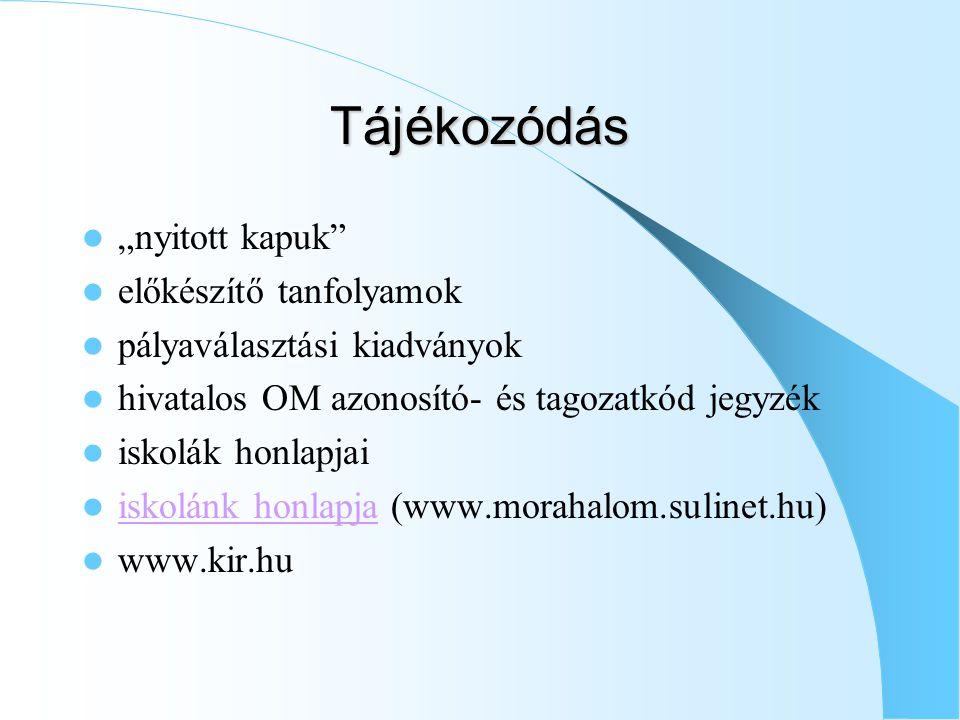 """Tájékozódás """"nyitott kapuk előkészítő tanfolyamok pályaválasztási kiadványok hivatalos OM azonosító- és tagozatkód jegyzék iskolák honlapjai iskolánk honlapja (www.morahalom.sulinet.hu) iskolánk honlapja www.kir.hu"""