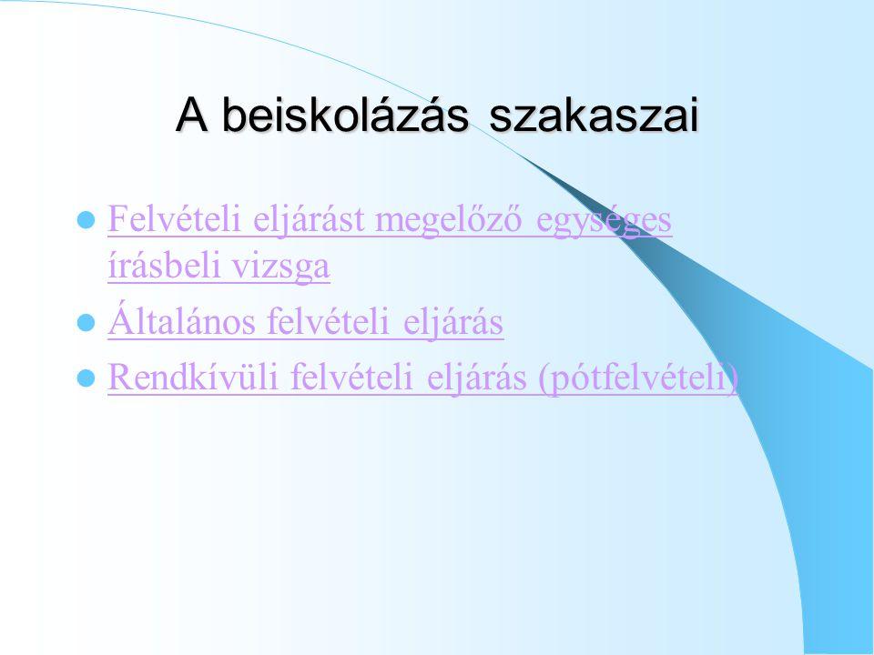 A beiskolázás szakaszai Felvételi eljárást megelőző egységes írásbeli vizsga Felvételi eljárást megelőző egységes írásbeli vizsga Általános felvételi eljárás Rendkívüli felvételi eljárás (pótfelvételi)