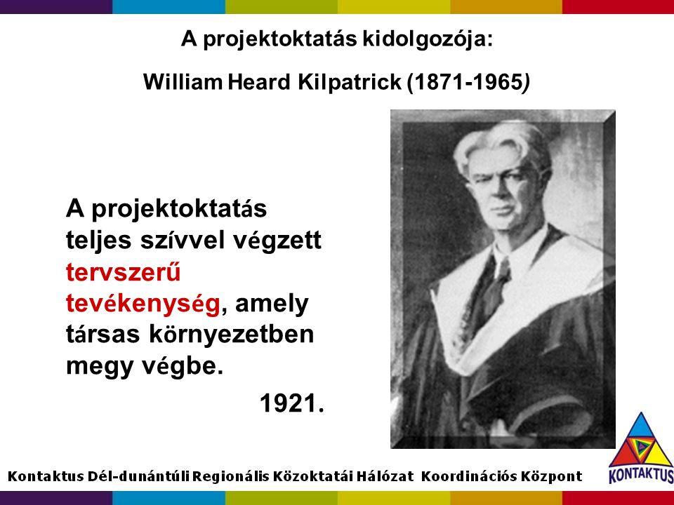 A projektoktatás kidolgozója: William Heard Kilpatrick (1871-1965) A projektoktat á s teljes sz í vvel v é gzett tervszerű tev é kenys é g, amely t á