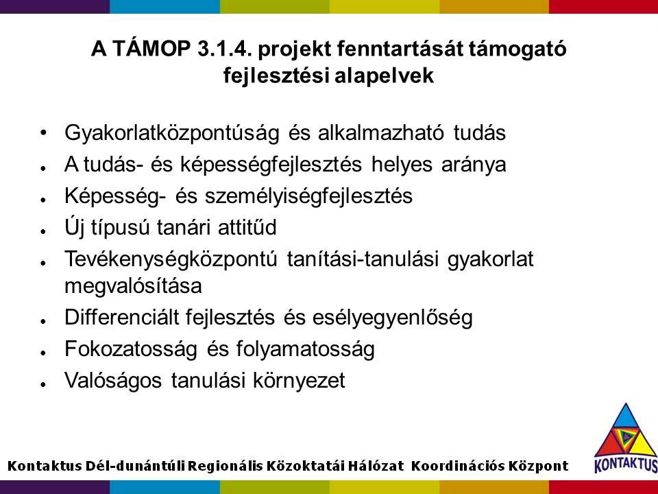 A TÁMOP 3.1.4. projekt fenntartását támogató fejlesztési alapelvek Gyakorlatközpontúság és alkalmazható tudás ● A tudás- és képességfejlesztés helyes