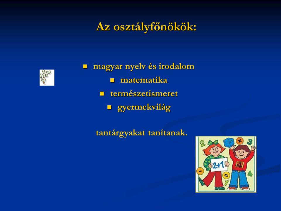magyar nyelv és irodalom matematika természetismeret gyermekvilág tantárgyakat tanítanak. Az osztályfőnökök: