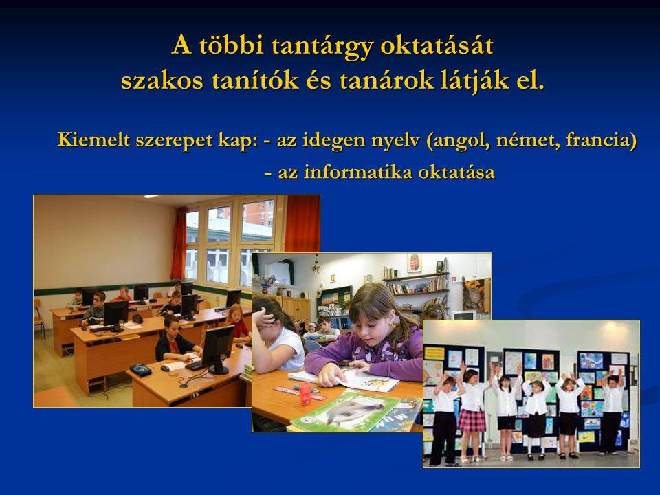 A többi tantárgy oktatását szakos tanítók és tanárok látják el. Kiemelt szerepet kap: - az idegen nyelv (angol, német, francia) - az informatika oktat