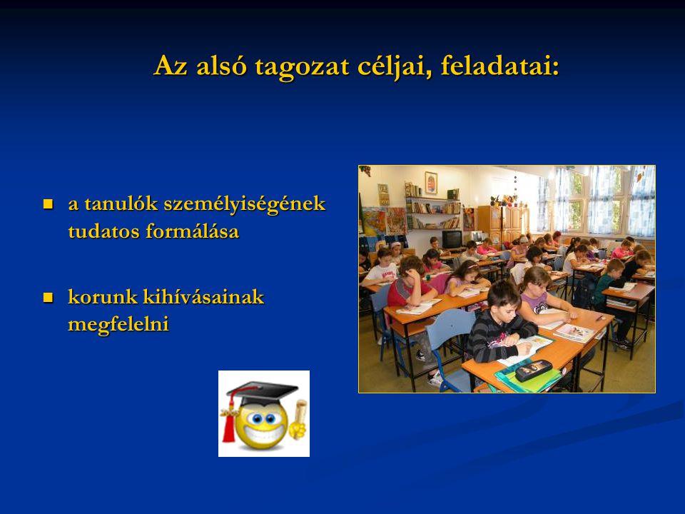 Az alsó tagozat céljai, feladatai: a tanulók személyiségének tudatos formálása korunk kihívásainak megfelelni