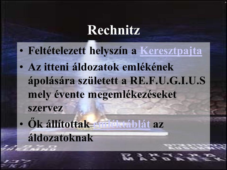 Rechnitz Feltételezett helyszín a KeresztpajtaKeresztpajta Az itteni áldozatok emlékének ápolására született a RE.F.U.G.I.U.S mely évente megemlékezéseket szervez Ők állítottak emléktáblát az áldozatoknakemléktáblát