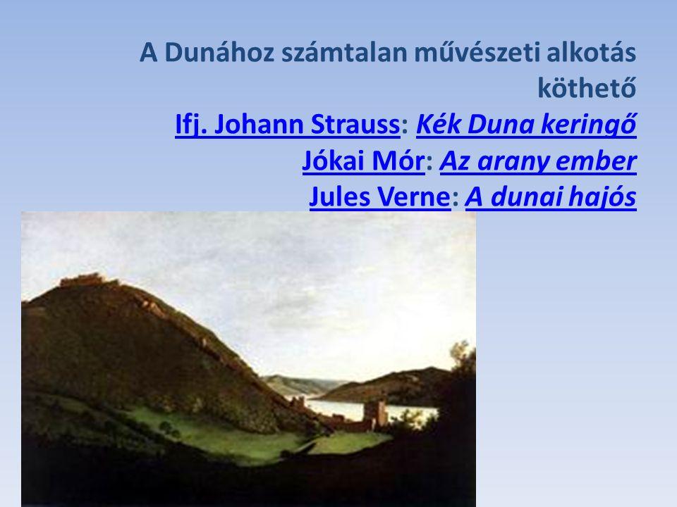 A Dunához számtalan művészeti alkotás köthető Ifj. Johann Strauss: Kék Duna keringő Jókai Mór: Az arany ember Jules Verne: A dunai hajós Ifj. Johann S