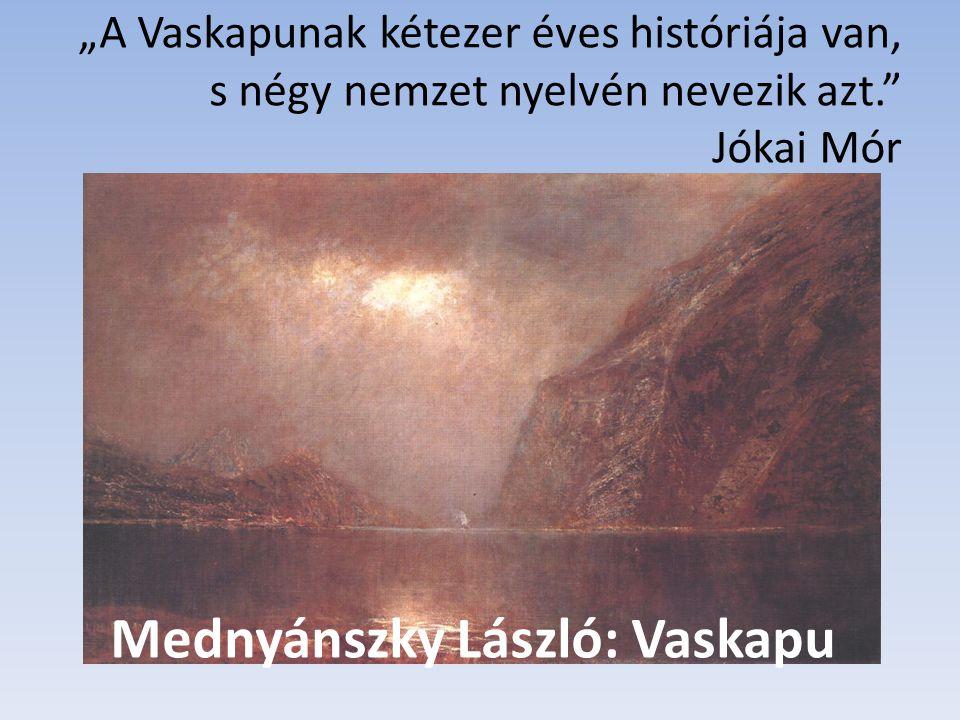 """""""A Vaskapunak kétezer éves históriája van, s négy nemzet nyelvén nevezik azt."""" Jókai Mór Mednyánszky László: Vaskapu"""