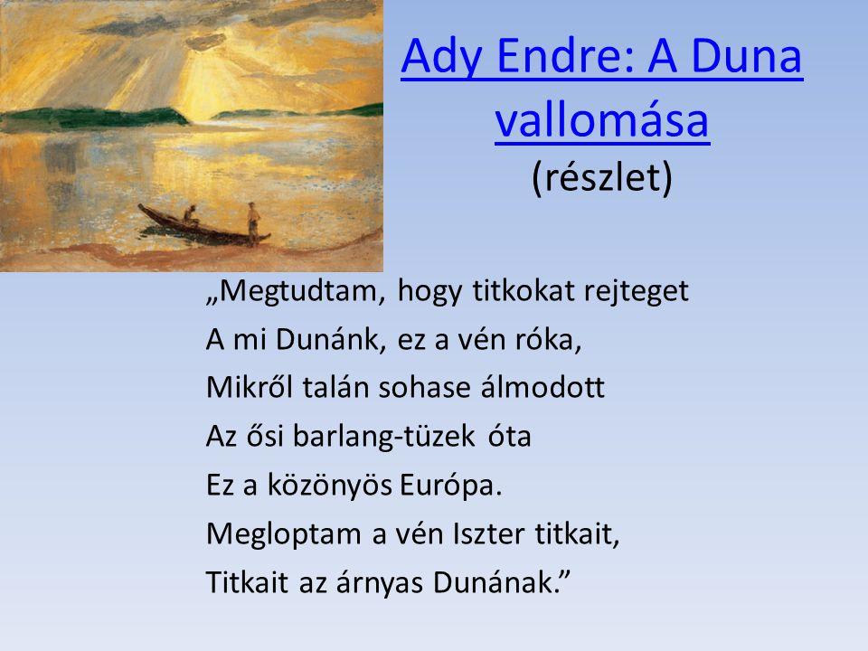 """Ady Endre: A Duna vallomása Ady Endre: A Duna vallomása (részlet) """"Megtudtam, hogy titkokat rejteget A mi Dunánk, ez a vén róka, Mikről talán sohase á"""