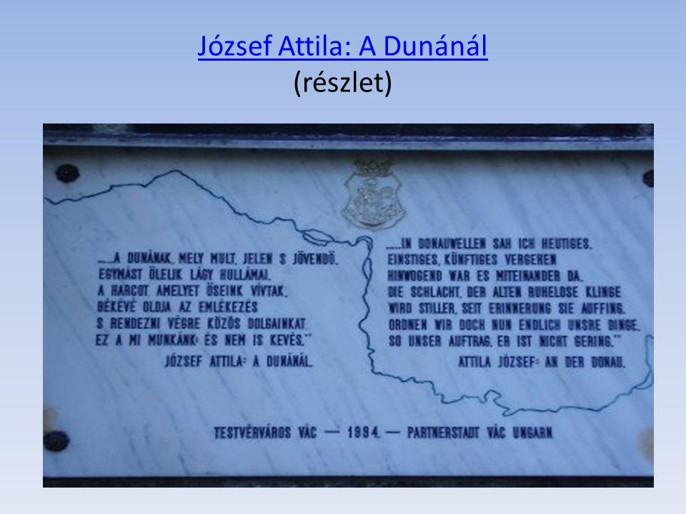 József Attila: A Dunánál József Attila: A Dunánál (részlet)