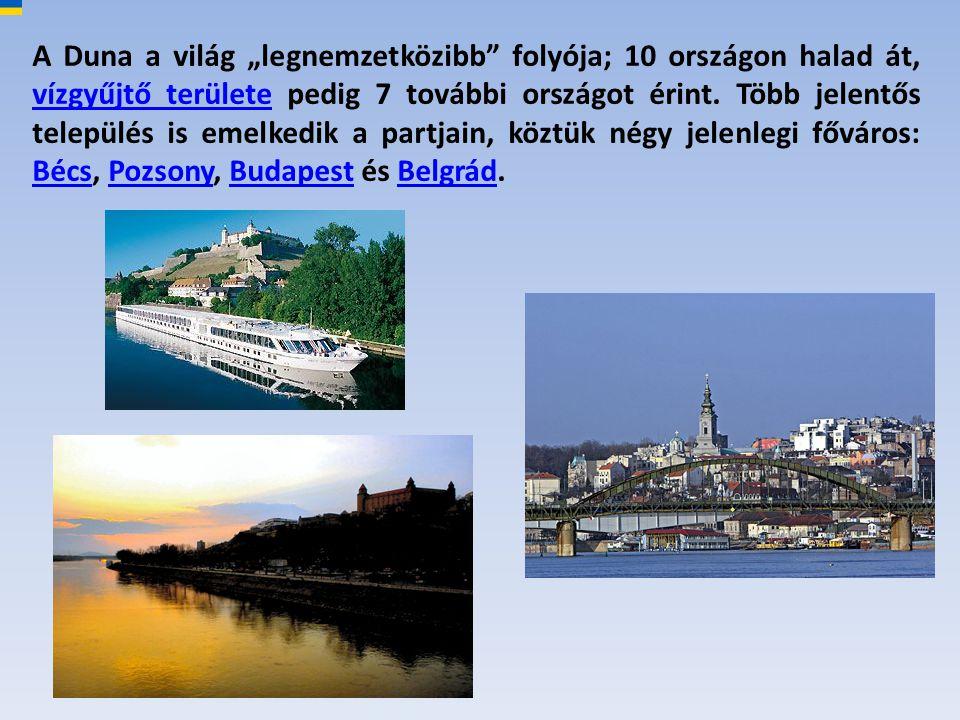 """A Duna a világ """"legnemzetközibb"""" folyója; 10 országon halad át, vízgyűjtő területe pedig 7 további országot érint. Több jelentős település is emelkedi"""