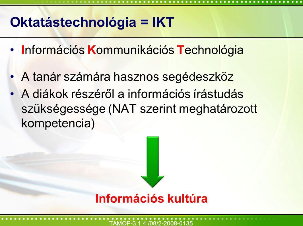 Oktatástechnológia = IKT Információs Kommunikációs Technológia A tanár számára hasznos segédeszköz A diákok részéről a információs írástudás szükséges