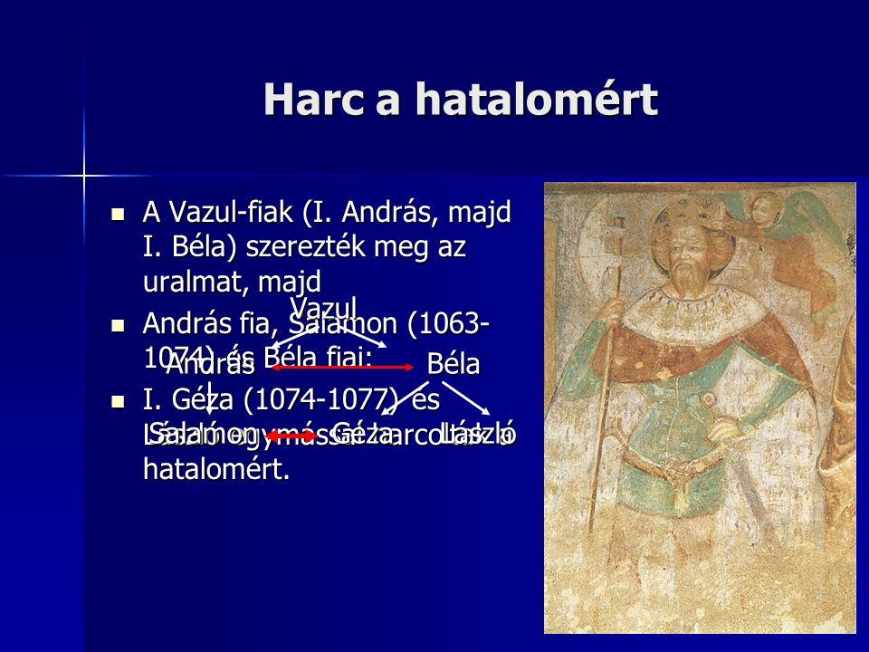Harc a hatalomért A Vazul-fiak (I. András, majd I. Béla) szerezték meg az uralmat, majd A Vazul-fiak (I. András, majd I. Béla) szerezték meg az uralma