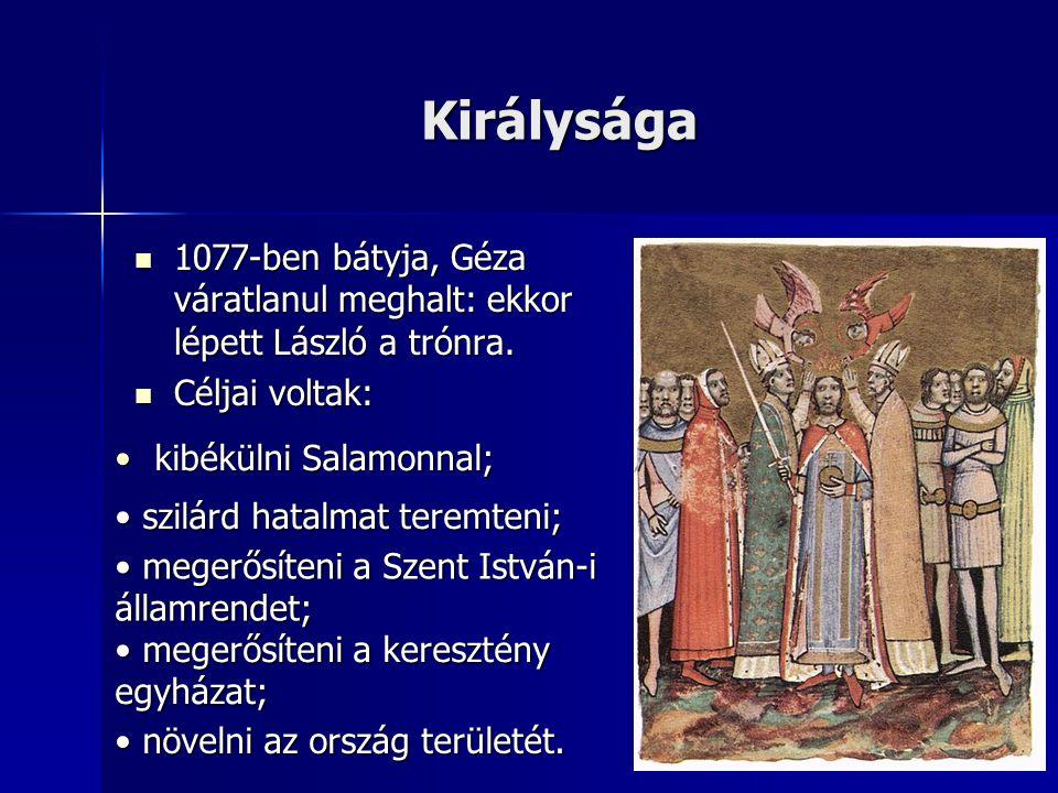 Királysága 1077-ben bátyja, Géza váratlanul meghalt: ekkor lépett László a trónra. 1077-ben bátyja, Géza váratlanul meghalt: ekkor lépett László a tró