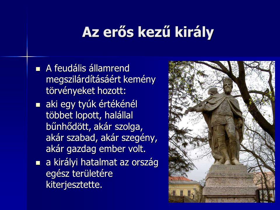 Az erős kezű király A feudális államrend megszilárdításáért kemény törvényeket hozott: A feudális államrend megszilárdításáért kemény törvényeket hozo