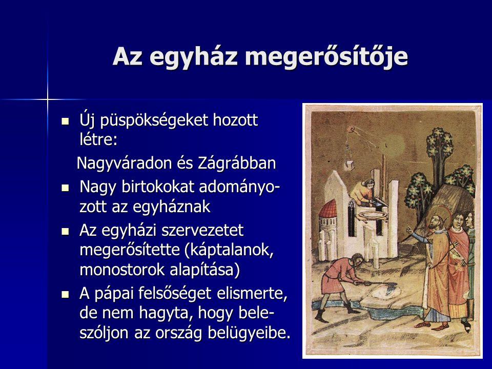 Az egyház megerősítője Új püspökségeket hozott létre: Új püspökségeket hozott létre: Nagyváradon és Zágrábban Nagyváradon és Zágrábban Nagy birtokokat