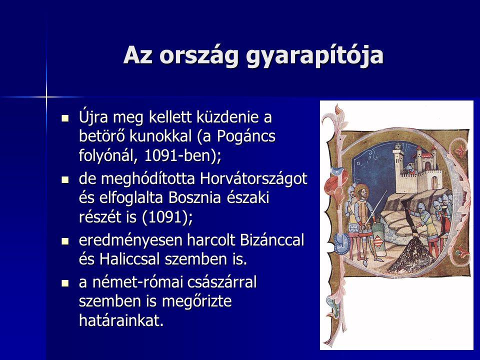 Az ország gyarapítója Újra meg kellett küzdenie a betörő kunokkal (a Pogáncs folyónál, 1091-ben); Újra meg kellett küzdenie a betörő kunokkal (a Pogán