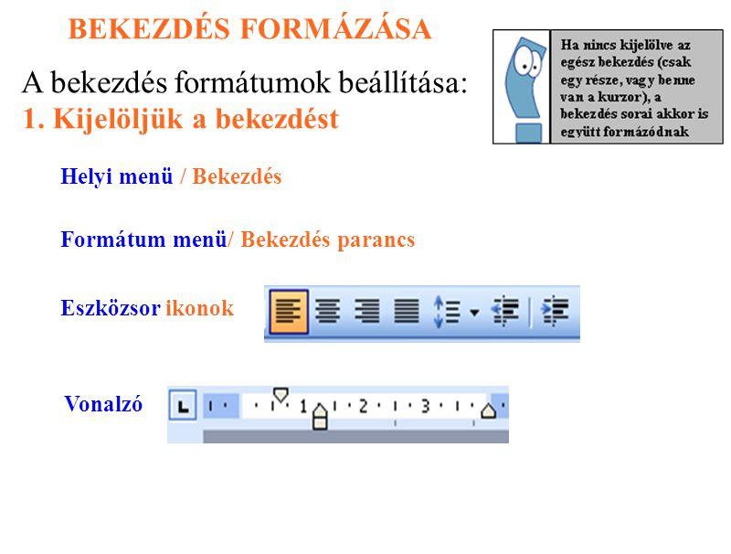 BEKEZDÉS FORMÁZÁSA A bekezdés formátumok beállítása: Helyi menü / Bekezdés Formátum menü/ Bekezdés parancs Eszközsor ikonok Vonalzó 1. Kijelöljük a be