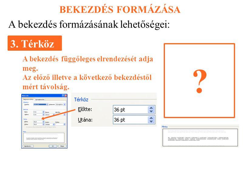BEKEZDÉS FORMÁZÁSA 3. Térköz A bekezdés formázásának lehetőségei: A bekezdés függőleges elrendezését adja meg. Az előző illetve a következő bekezdéstő