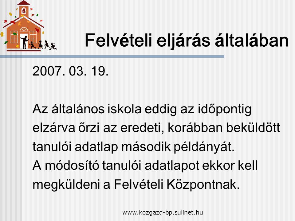 www.kozgazd-bp.sulinet.hu Felv é teli elj á r á s á ltal á ban 2007. 03. 19. Az á ltal á nos iskola eddig az időpontig elz á rva őrzi az eredeti, kor