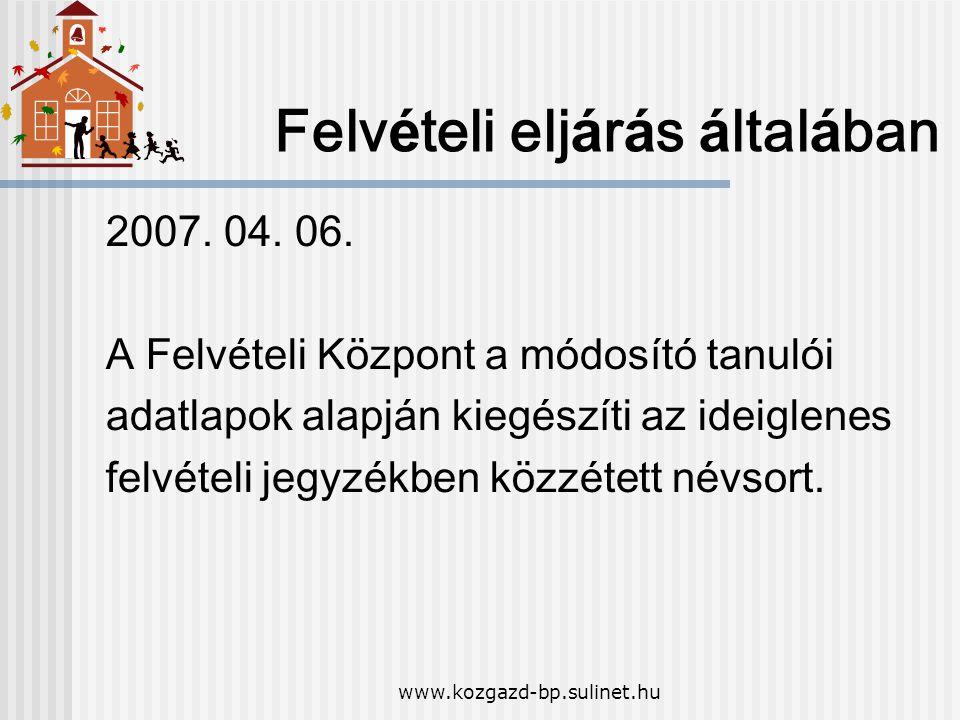 www.kozgazd-bp.sulinet.hu Felv é teli elj á r á s á ltal á ban 2007. 04. 06. A Felv é teli K ö zpont a m ó dos í t ó tanul ó i adatlapok alapj á n kie