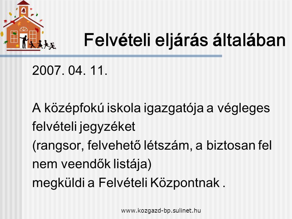 www.kozgazd-bp.sulinet.hu Felv é teli elj á r á s á ltal á ban 2007. 04. 11. A k ö z é pfok ú iskola igazgat ó ja a v é gleges felv é teli jegyz é ket