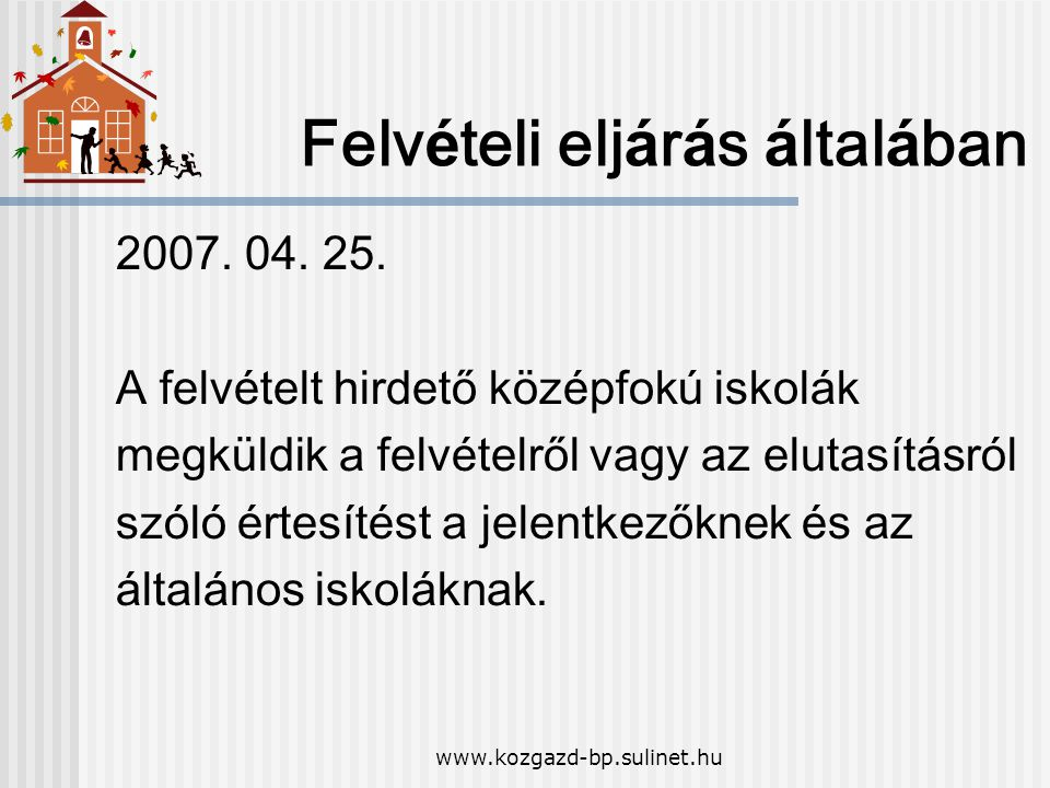 www.kozgazd-bp.sulinet.hu Felv é teli elj á r á s á ltal á ban 2007. 04. 25. A felv é telt hirdető k ö z é pfok ú iskol á k megk ü ldik a felv é telrő