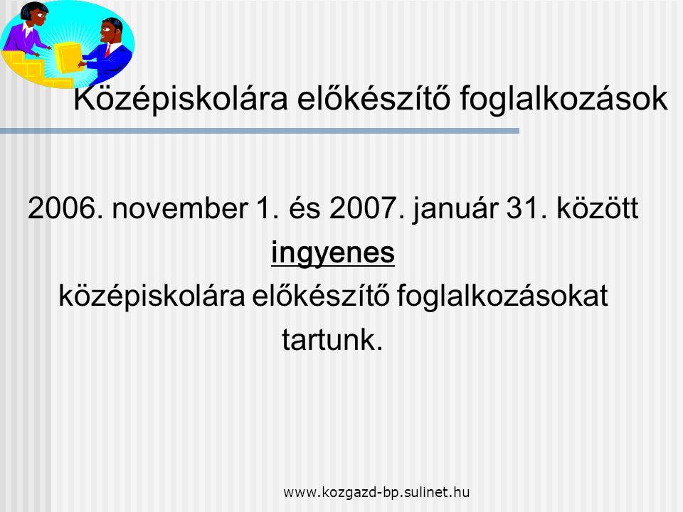 www.kozgazd-bp.sulinet.hu K ö z é piskolára elők é sz í tő foglalkoz á sok 2006. november 1. és 2007. janu á r 31. között ingyenes k ö z é piskol á ra