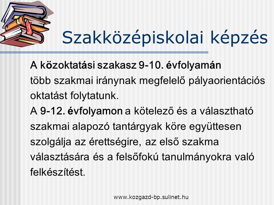 www.kozgazd-bp.sulinet.hu Szakközépiskolai képzés A k ö zoktat á si szakasz 9-10. é vfolyam á n t ö bb szakmai ir á nynak megfelelő p á lyaorient á ci