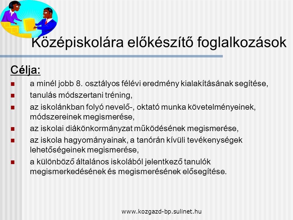 www.kozgazd-bp.sulinet.hu K ö z é piskolára elők é sz í tő foglalkoz á sok C é lja: a min é l jobb 8. oszt á lyos f é l é vi eredm é ny kialak í t á s