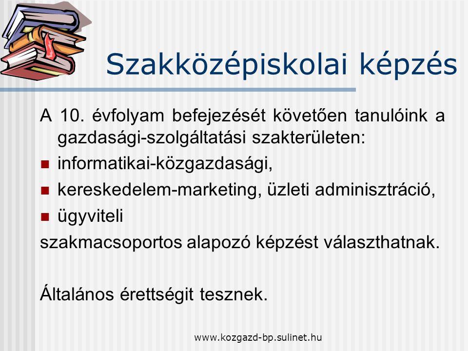 www.kozgazd-bp.sulinet.hu Szakközépiskolai képzés A 10. é vfolyam befejez é s é t k ö vetően tanul ó ink a gazdas á gi-szolg á ltat á si szakter ü let