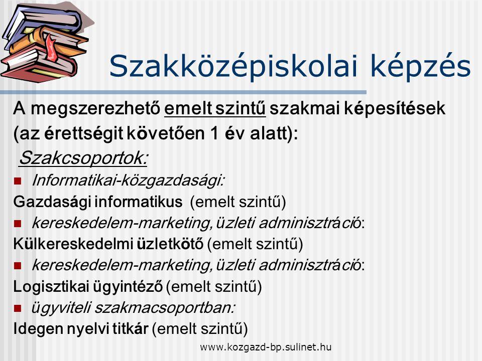 www.kozgazd-bp.sulinet.hu Szakközépiskolai képzés A megszerezhető emelt szintű szakmai k é pes í t é sek (az é retts é git k ö vetően 1 é v alatt): Sz