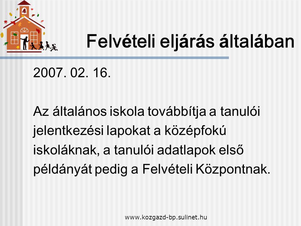 www.kozgazd-bp.sulinet.hu Felv é teli elj á r á s á ltal á ban 2007. 02. 16. Az á ltal á nos iskola tov á bb í tja a tanul ó i jelentkez é si lapokat