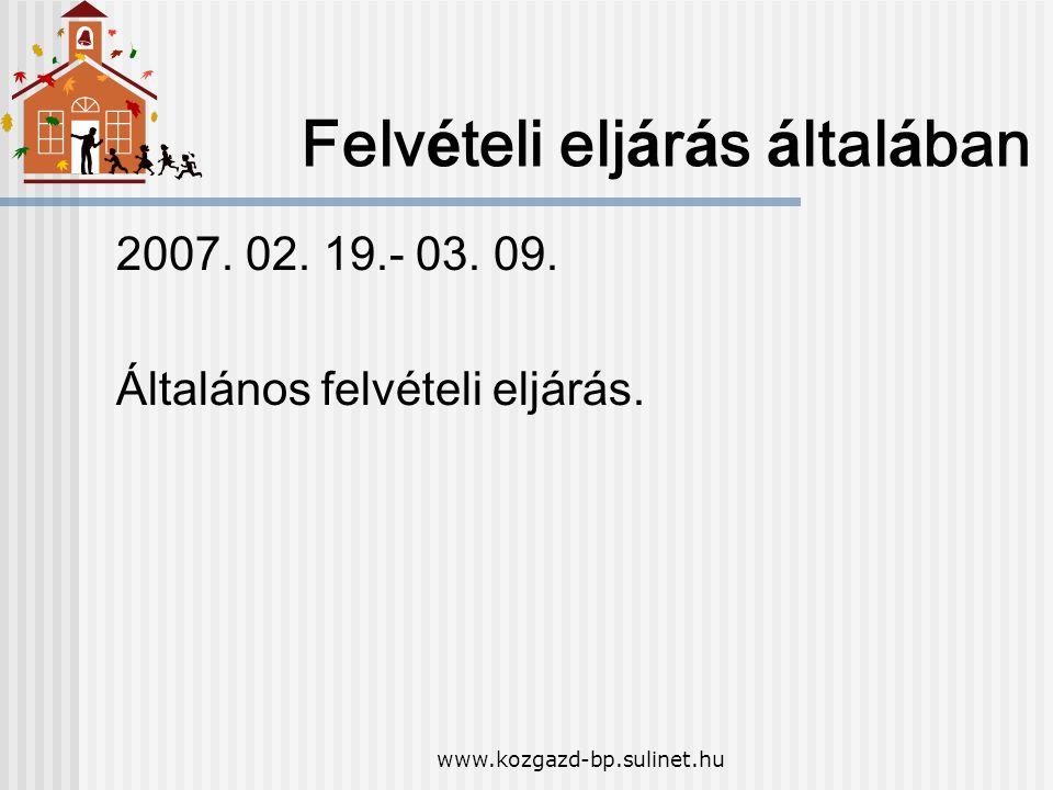 www.kozgazd-bp.sulinet.hu Felv é teli elj á r á s á ltal á ban 2007. 02. 19.- 03. 09. Általános felvételi eljárás.