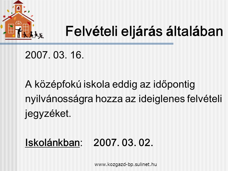 www.kozgazd-bp.sulinet.hu Felv é teli elj á r á s á ltal á ban 2007. 03. 16. A k ö z é pfok ú iskola eddig az időpontig nyilv á noss á gra hozza az id