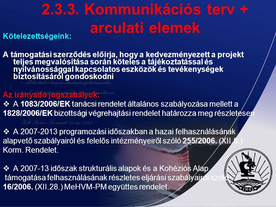 2.3.3. Kommunikációs terv + arculati elemek Kötelezettségeink: A támogatási szerződés előírja, hogy a kedvezményezett a projekt teljes megvalósítása s