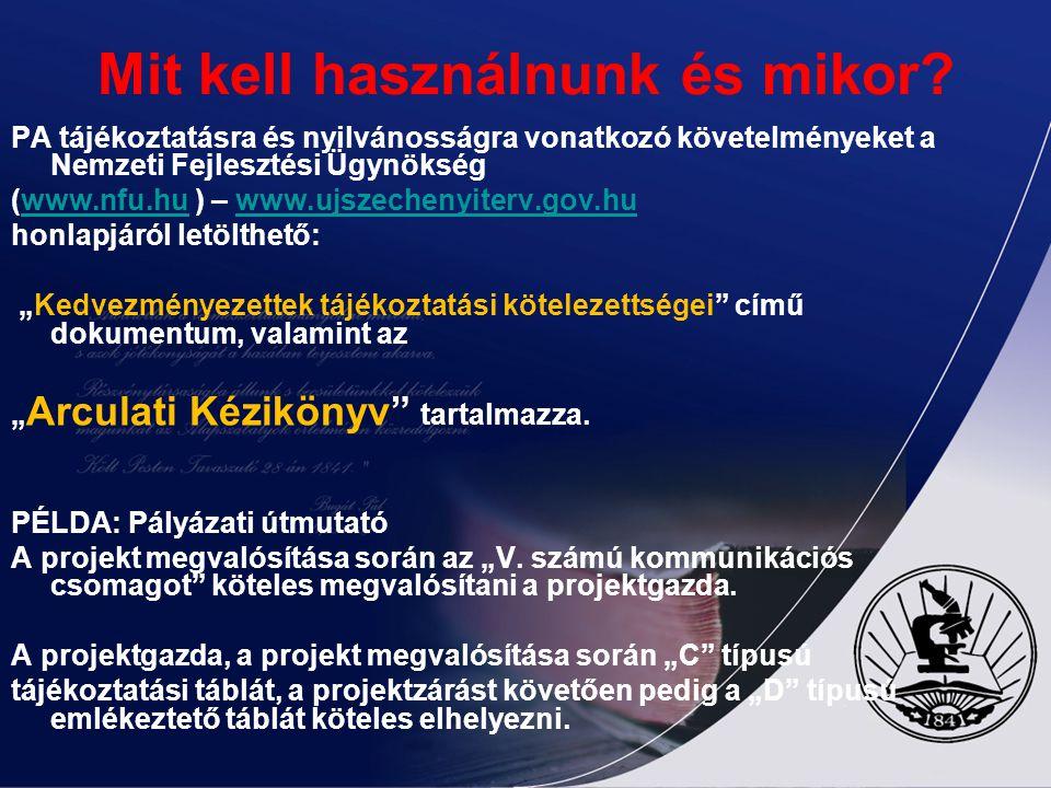 Mit kell használnunk és mikor? PA tájékoztatásra és nyilvánosságra vonatkozó követelményeket a Nemzeti Fejlesztési Ügynökség (www.nfu.hu ) – www.ujsze