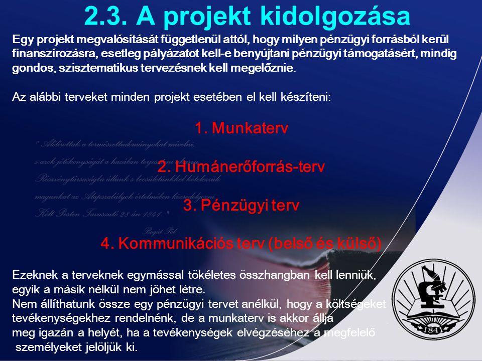 2.3. A projekt kidolgozása Egy projekt megvalósítását függetlenül attól, hogy milyen pénzügyi forrásból kerülfinanszírozásra, esetleg pályázatot kell-